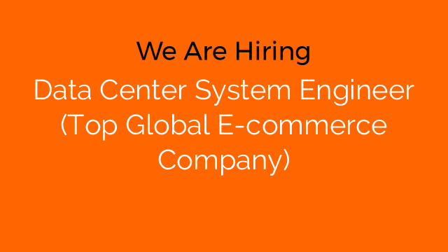 Data Center System Engineer (Top Global E-commerce Company)