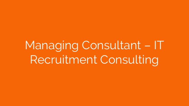 Managing Consultant – IT Recruitment Consulting