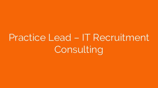 Practice Lead – IT Recruitment Consulting