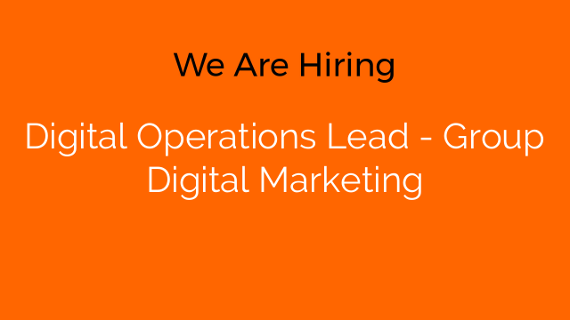 Digital Operations Lead - Group Digital Marketing