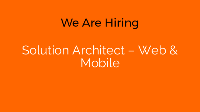 Solution Architect – Web & Mobile