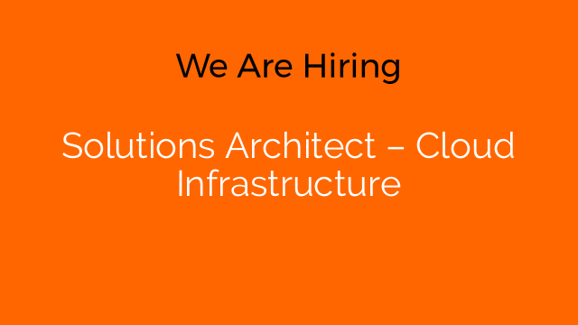Solutions Architect – Cloud Infrastructure
