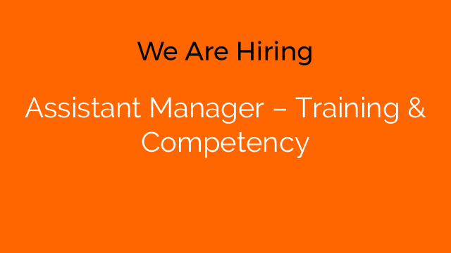 Assistant Manager – Training & Competency