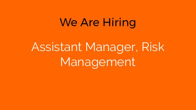 Assistant Manager, Risk Management