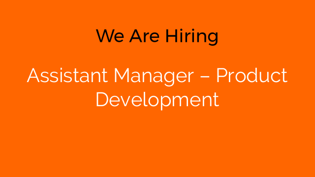 Assistant Manager – Product Development