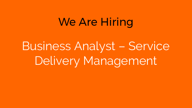 Business Analyst – Service Delivery Management
