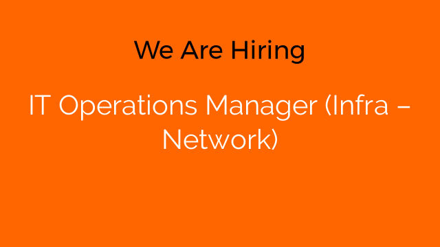 IT Operations Manager (Infra – Network)