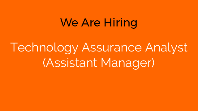 Technology Assurance Analyst (Assistant Manager)