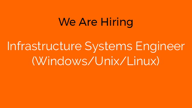 Infrastructure Systems Engineer (Windows/Unix/Linux)