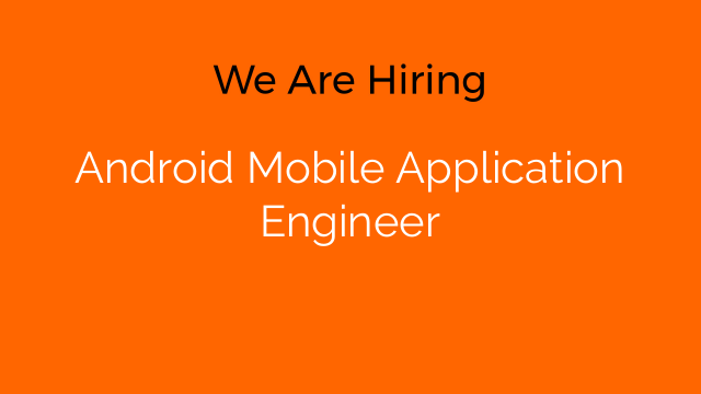 Android Mobile Application Engineer