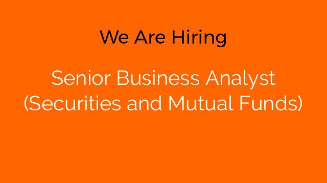 Senior Business Analyst (Securities and Mutual Funds)