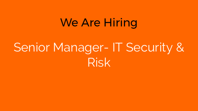 Senior Manager- IT Security & Risk
