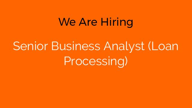 Senior Business Analyst (Loan Processing)