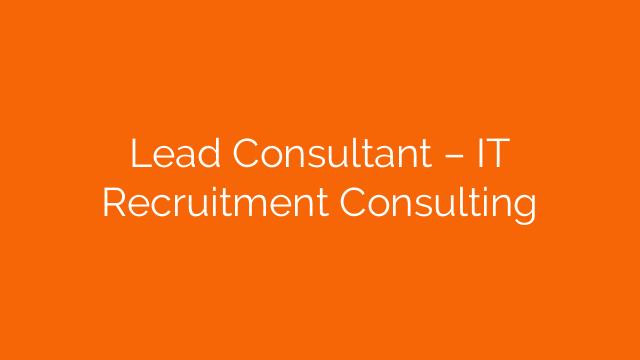 Lead Consultant – IT Recruitment Consulting