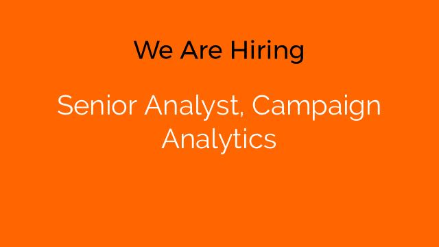 Senior Analyst, Campaign Analytics