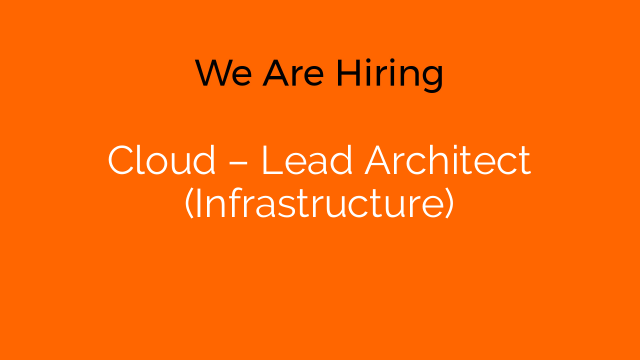 Cloud – Lead Architect (Infrastructure)