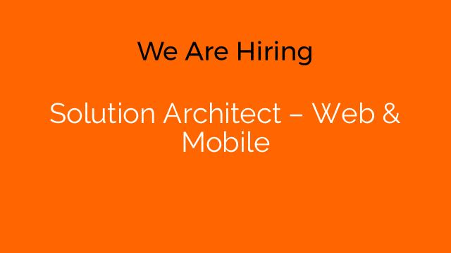 Solution Architect – Web & Mobile